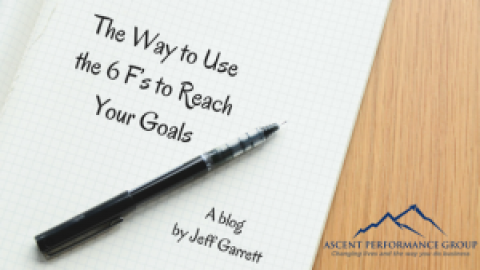The Way to Use the 6 F's to Reach Your Goals